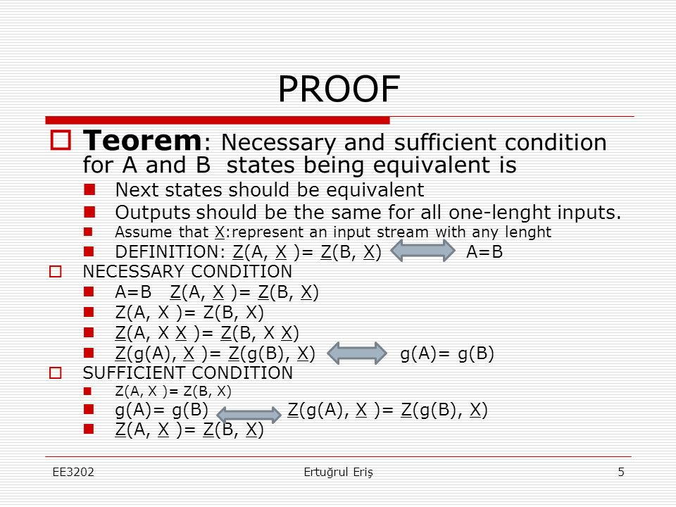 PROOF EE3202Ertuğrul Eriş5  Teorem : Necessary and sufficient condition for A and B states being equivalent is Next states should be equivalent Outpu