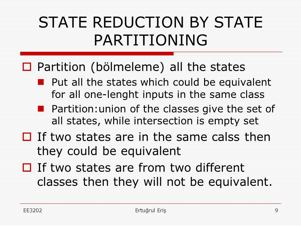 STATE REDUCTION EXAMPLE BY PARTITIONING  S 0 =(a b c d e f g)  z= 0 0 1 0 1 1 0  S 1 = ( c e f ) (a b d g )  x=0 ( e c f ) (d f a b )  x=1 ( d a b) (c g e a )  S 2 = ( c e f ) (b) (a d) (g)  x=0 ( e c f ) (f) (d a).