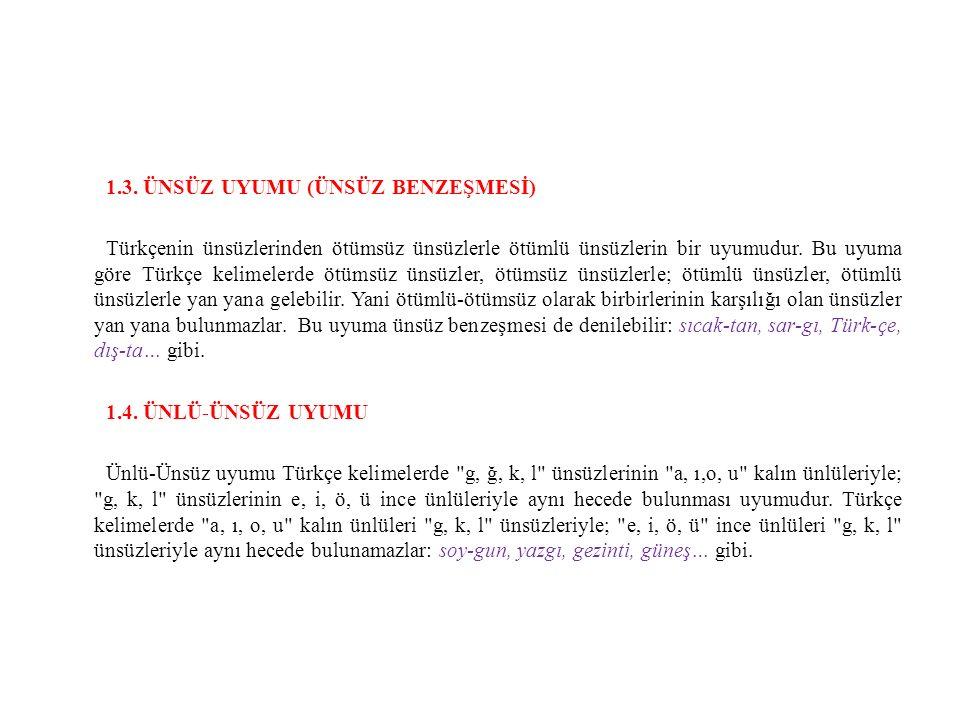 1.3. ÜNSÜZ UYUMU (ÜNSÜZ BENZEŞMESİ) Türkçenin ünsüzlerinden ötümsüz ünsüzlerle ötümlü ünsüzlerin bir uyumudur. Bu uyuma göre Türkçe kelimelerde ötümsü