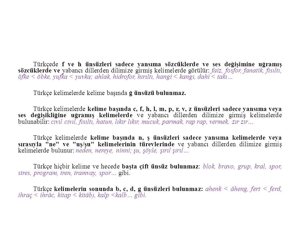 Türkçede f ve h ünsüzleri sadece yansıma sözcüklerde ve ses değişimine uğramış sözcüklerde ve yabancı dillerden dilimize girmiş kelimelerde görülür: f