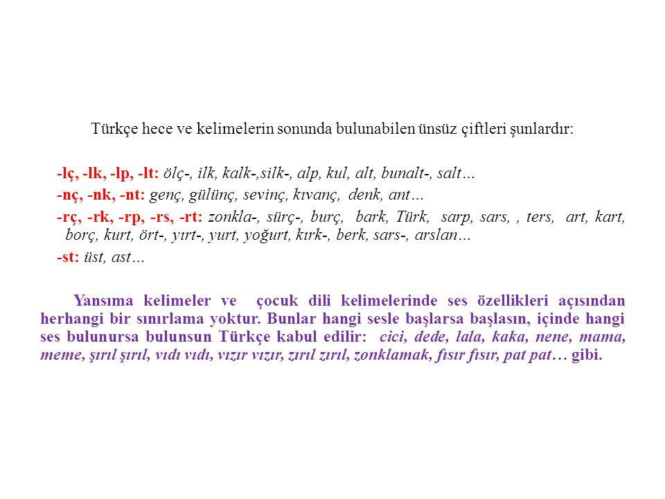 Türkçe hece ve kelimelerin sonunda bulunabilen ünsüz çiftleri şunlardır: -lç, -lk, -lp, -lt: ölç-, ilk, kalk-,silk-, alp, kul, alt, bunalt-, salt… -nç