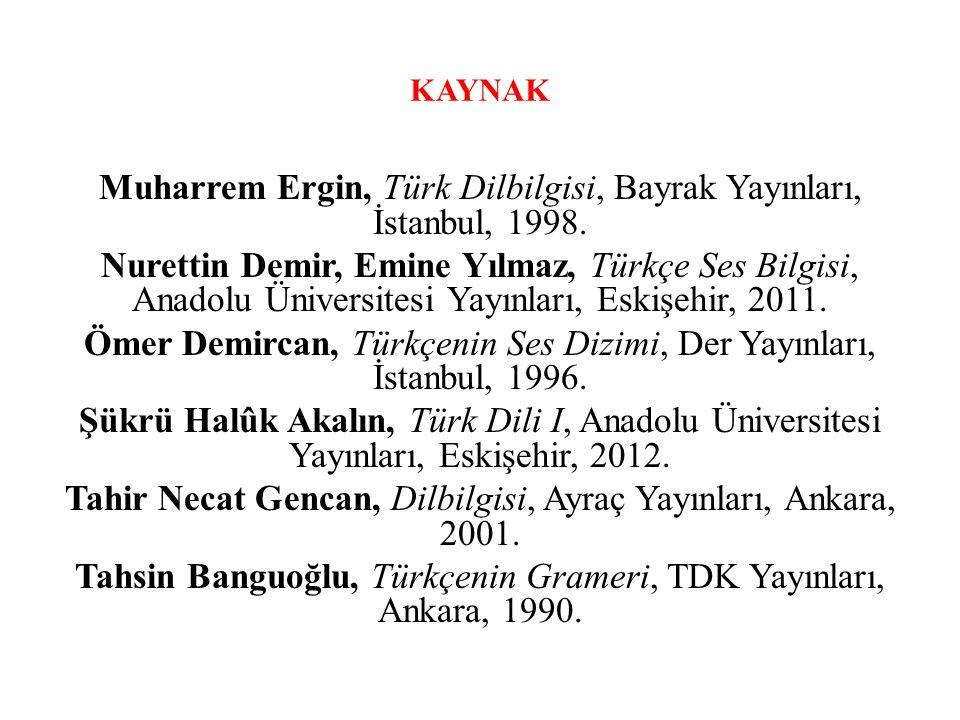 KAYNAK Muharrem Ergin, Türk Dilbilgisi, Bayrak Yayınları, İstanbul, 1998. Nurettin Demir, Emine Yılmaz, Türkçe Ses Bilgisi, Anadolu Üniversitesi Yayın