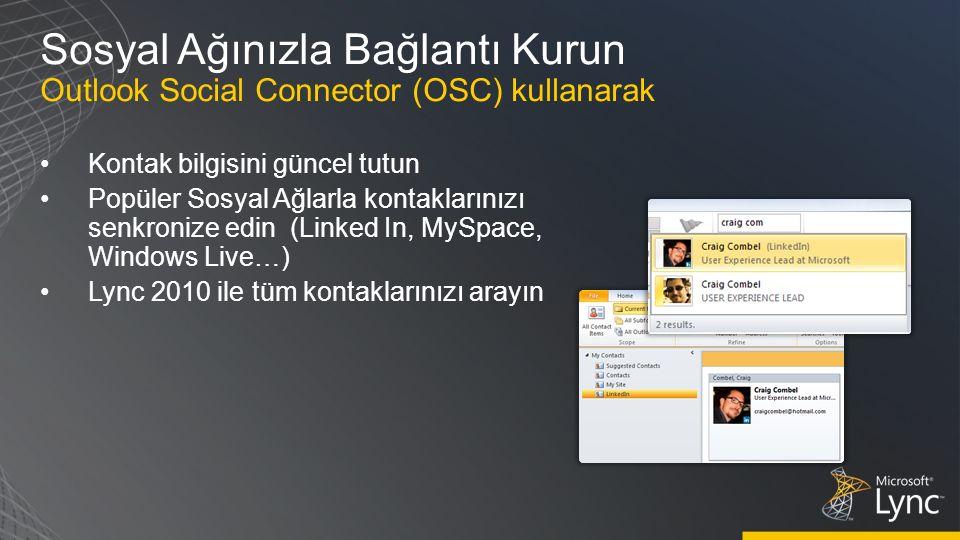 Sosyal Ağınızla Bağlantı Kurun Outlook Social Connector (OSC) kullanarak Kontak bilgisini güncel tutun Popüler Sosyal Ağlarla kontaklarınızı senkronize edin (Linked In, MySpace, Windows Live…) Lync 2010 ile tüm kontaklarınızı arayın