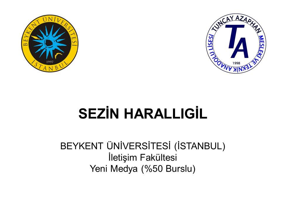 FURKAN KADİR ÇAM BEYKENT ÜNİVERSİTESİ (İSTANBUL) Güzel Sanatlar Fakültesi Sinema ve Televizyon (İngilizce) (%50 Burslu)