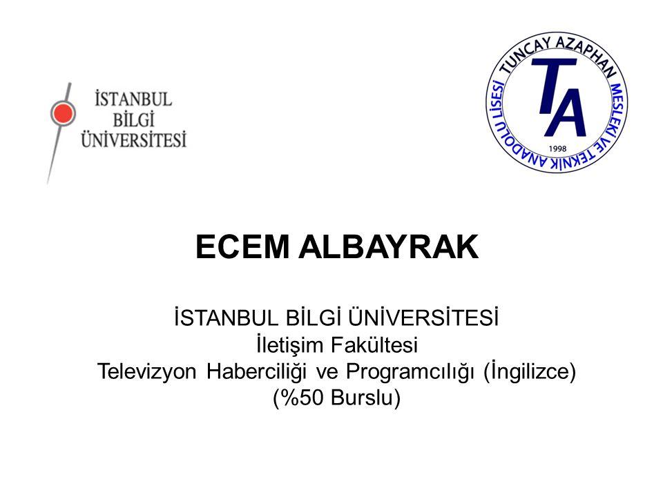 FARUK EMİN KABA İSTANBUL BİLGİ ÜNİVERSİTESİ İletişim Fakültesi Televizyon Haberciliği ve Programcılığı (İngilizce) (%50 Burslu)