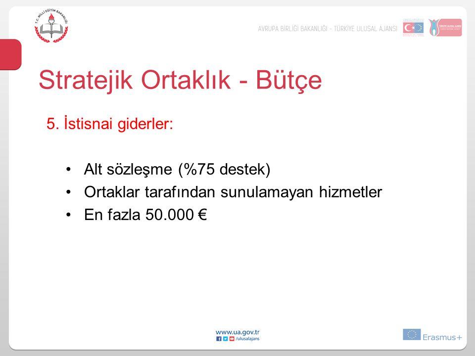 5. İstisnai giderler: Alt sözleşme (%75 destek) Ortaklar tarafından sunulamayan hizmetler En fazla 50.000 € Stratejik Ortaklık - Bütçe