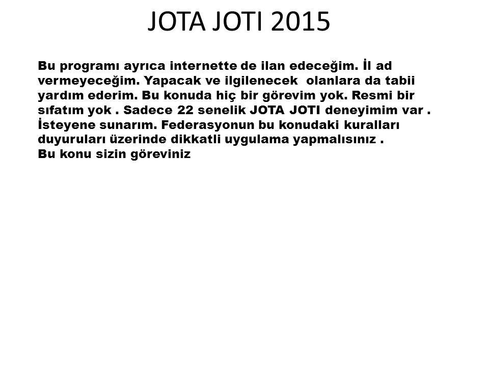 JOTA JOTI 2015 Bu programı ayrıca internette de ilan edeceğim. İl ad vermeyeceğim. Yapacak ve ilgilenecek olanlara da tabii yardım ederim. Bu konuda h