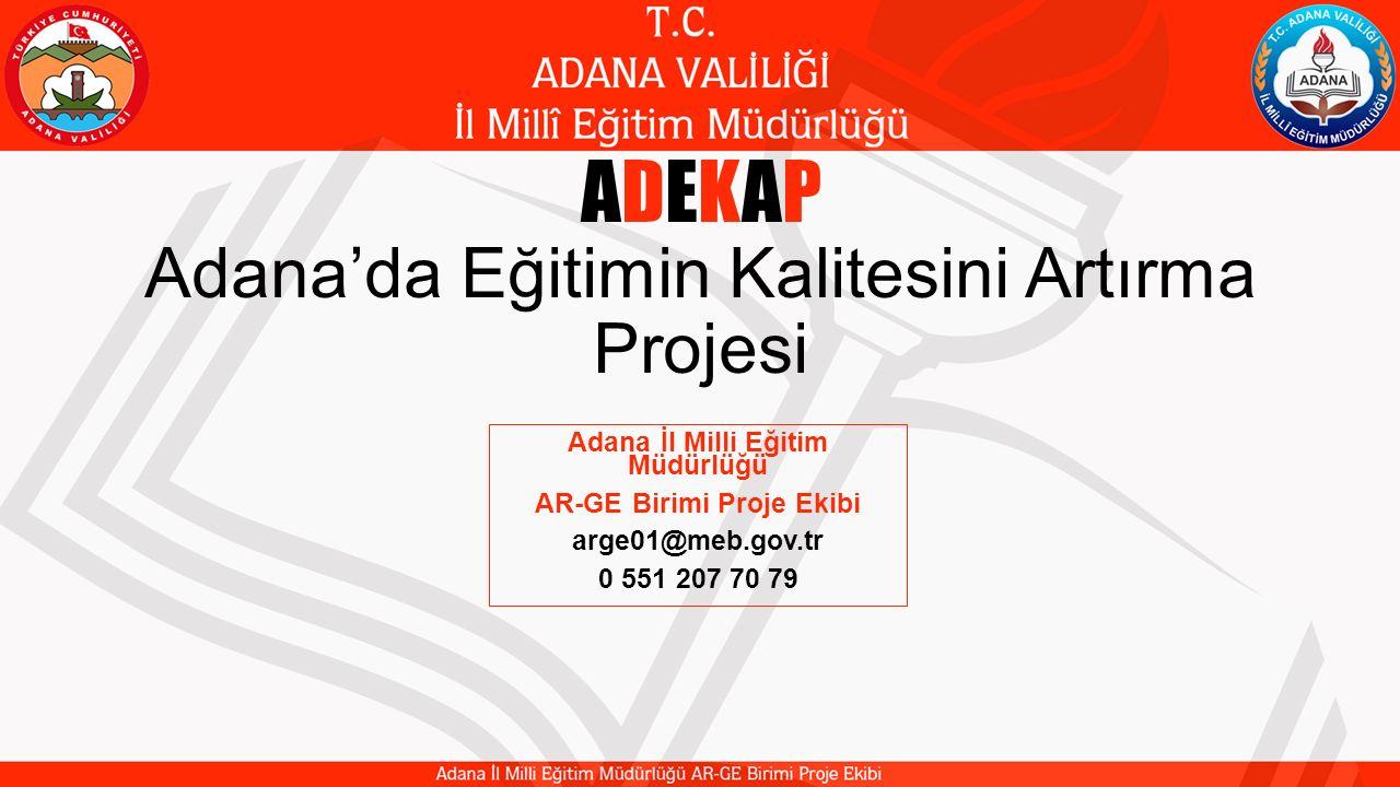 ADEKAP Adana'da Eğitimin Kalitesini Artırma Projesi Adana İl Milli Eğitim Müdürlüğü AR-GE Birimi Proje Ekibi arge01@meb.gov.tr 0 551 207 70 79