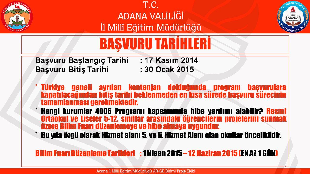 BAŞVURU TARİHLERİ Başvuru Başlangıç Tarihi: 17 Kasım 2014 Başvuru Bitiş Tarihi: 30 Ocak 2015 *Türkiye geneli ayrılan kontenjan dolduğunda program başv