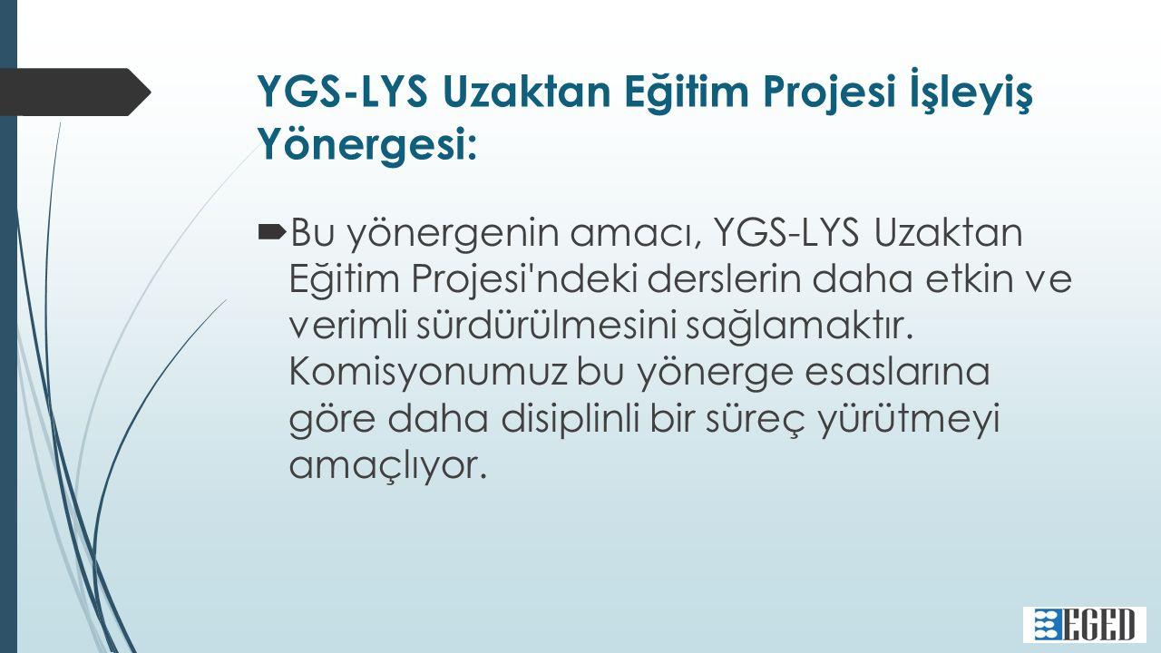 YGS-LYS Uzaktan Eğitim Projesi İşleyiş Yönergesi:  Bu yönergenin amacı, YGS-LYS Uzaktan Eğitim Projesi ndeki derslerin daha etkin ve verimli sürdürülmesini sağlamaktır.