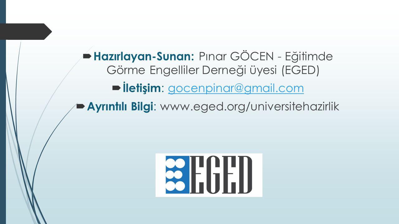  Hazırlayan-Sunan: Pınar GÖCEN - Eğitimde Görme Engelliler Derneği üyesi (EGED)  İletişim : gocenpinar@gmail.comgocenpinar@gmail.com  Ayrıntılı Bilgi : www.eged.org/universitehazirlik
