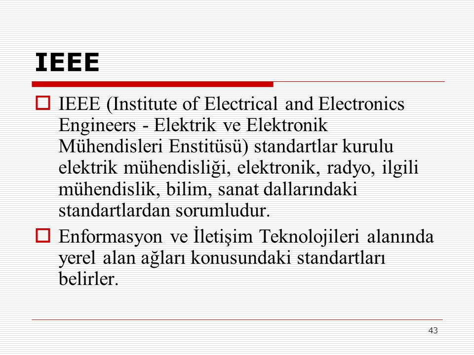 43 IEEE  IEEE (Institute of Electrical and Electronics Engineers - Elektrik ve Elektronik Mühendisleri Enstitüsü) standartlar kurulu elektrik mühendi