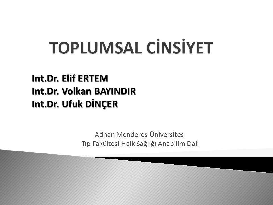 Adnan Menderes Üniversitesi Tıp Fakültesi Halk Sağlığı Anabilim Dalı Int.Dr. Elif ERTEM Int.Dr. Volkan BAYINDIR Int.Dr. Ufuk DİNÇER