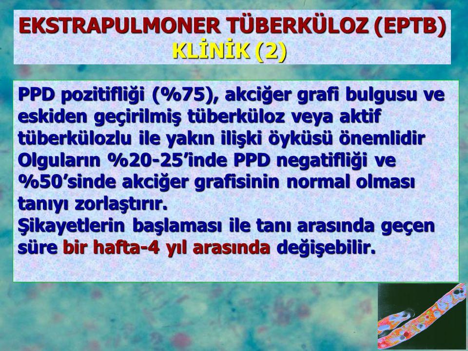 PPD pozitifliği (%75), akciğer grafi bulgusu ve eskiden geçirilmiş tüberküloz veya aktif tüberkülozlu ile yakın ilişki öyküsü önemlidir Olguların %20-