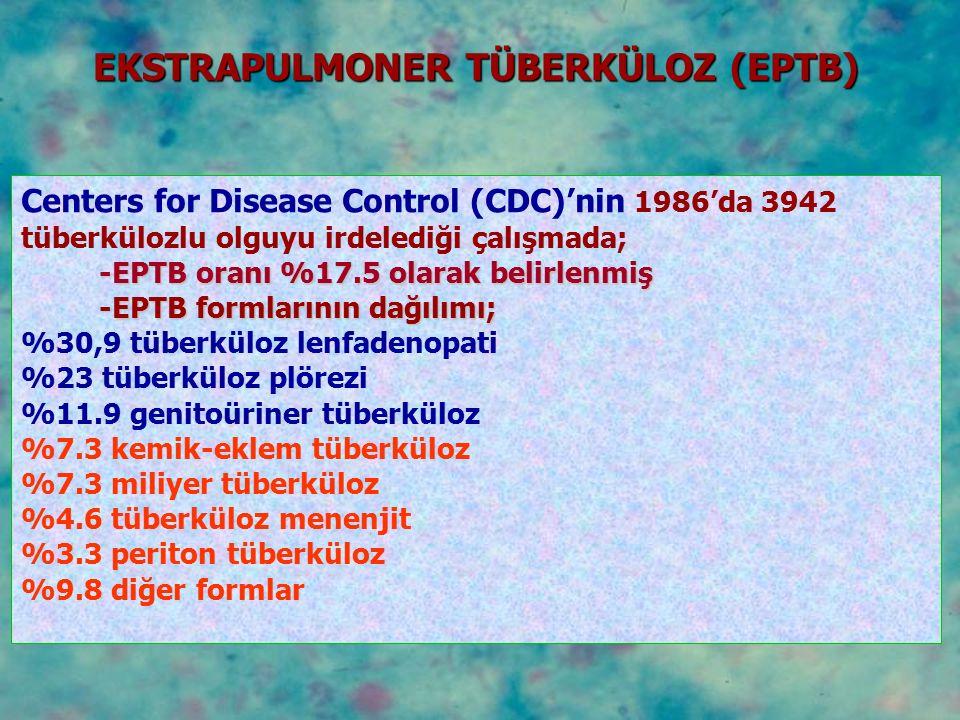 Centers for Disease Control (CDC)'nin 1986'da 3942 tüberkülozlu olguyu irdelediği çalışmada; -EPTB oranı %17.5 olarak belirlenmiş -EPTB formlarının da