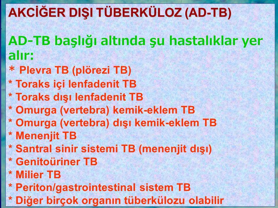 AKCİĞER DIŞI TÜBERKÜLOZ (AD-TB) AD-TB başlığı altında şu hastalıklar yer alır: * Plevra TB (plörezi TB) * Toraks içi lenfadenit TB * Toraks dışı lenfa