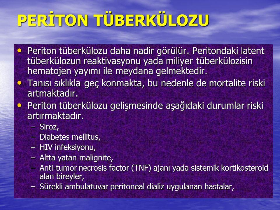 PERİTON TÜBERKÜLOZU Periton tüberkülozu daha nadir görülür. Peritondaki latent tüberkülozun reaktivasyonu yada miliyer tüberkülozisin hematojen yayımı
