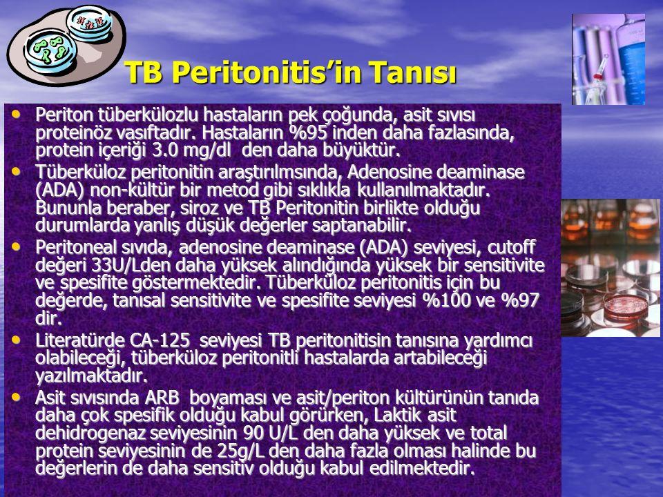 TB Peritonitis'in Tanısı Periton tüberkülozlu hastaların pek çoğunda, asit sıvısı proteinöz vasıftadır. Hastaların %95 inden daha fazlasında, protein