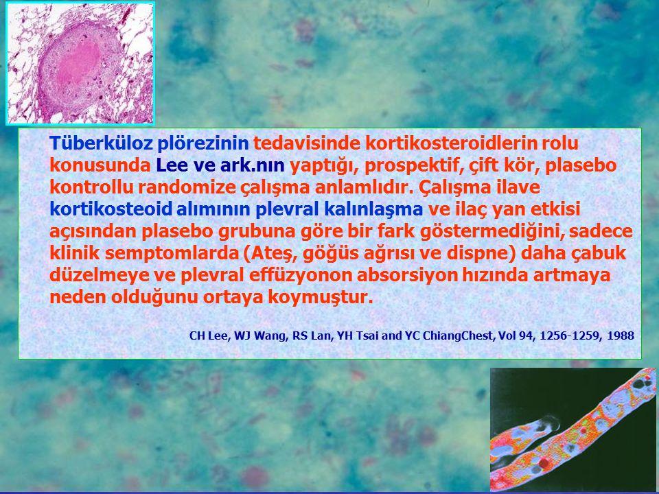 Tüberküloz plörezinin tedavisinde kortikosteroidlerin rolu konusunda Lee ve ark.nın yaptığı, prospektif, çift kör, plasebo kontrollu randomize çalışma