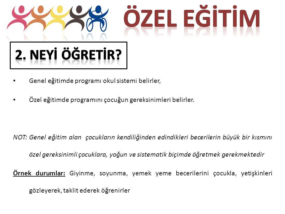 Genel eğitimde programı okul sistemi belirler, Özel eğitimde programını çocuğun gereksinimleri belirler.