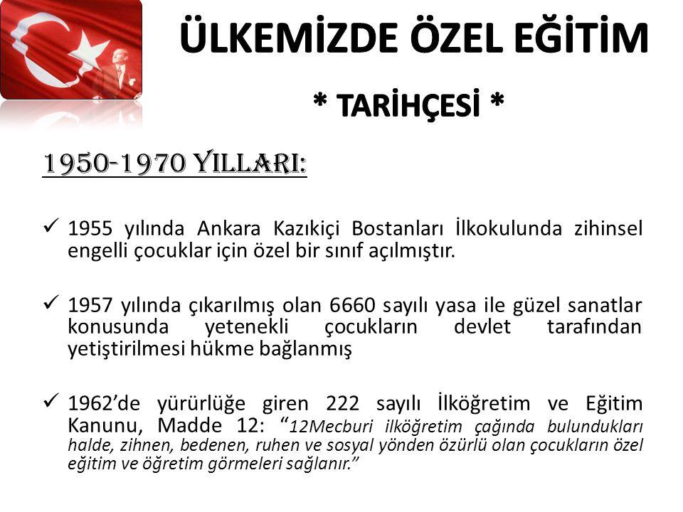 1950-1970 YIllarI: 1955 yılında Ankara Kazıkiçi Bostanları İlkokulunda zihinsel engelli çocuklar için özel bir sınıf açılmıştır.