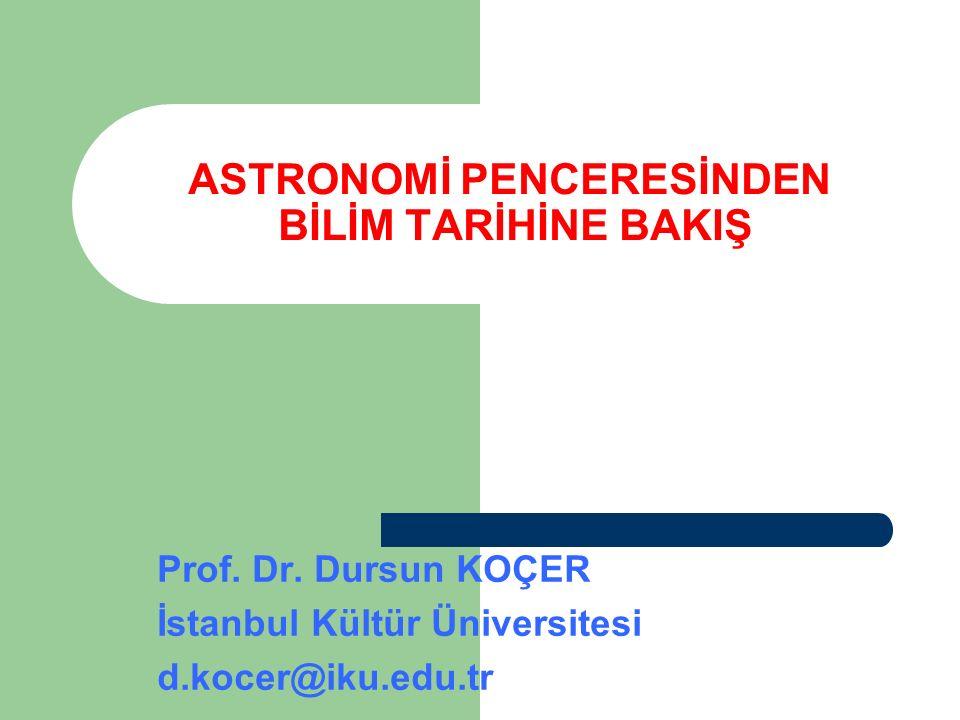 ASTRONOMİ PENCERESİNDEN BİLİM TARİHİNE BAKIŞ Prof.