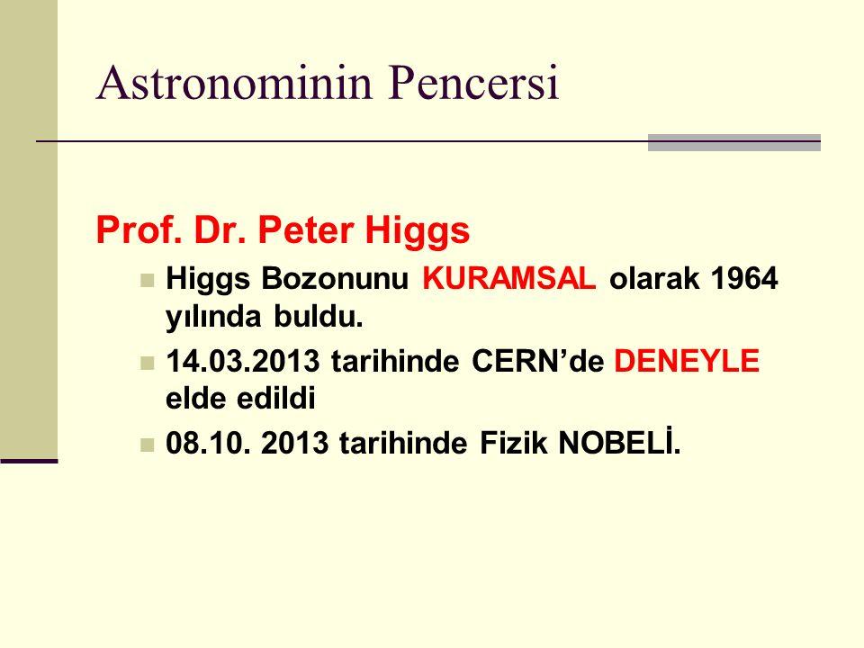 Astronominin Pencersi Prof.Dr. Peter Higgs Higgs Bozonunu KURAMSAL olarak 1964 yılında buldu.