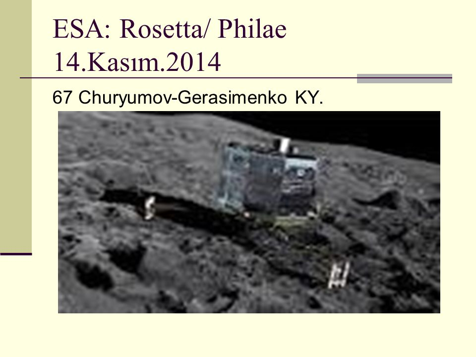 ESA: Rosetta/ Philae 14.Kasım.2014 67 Churyumov-Gerasimenko KY.