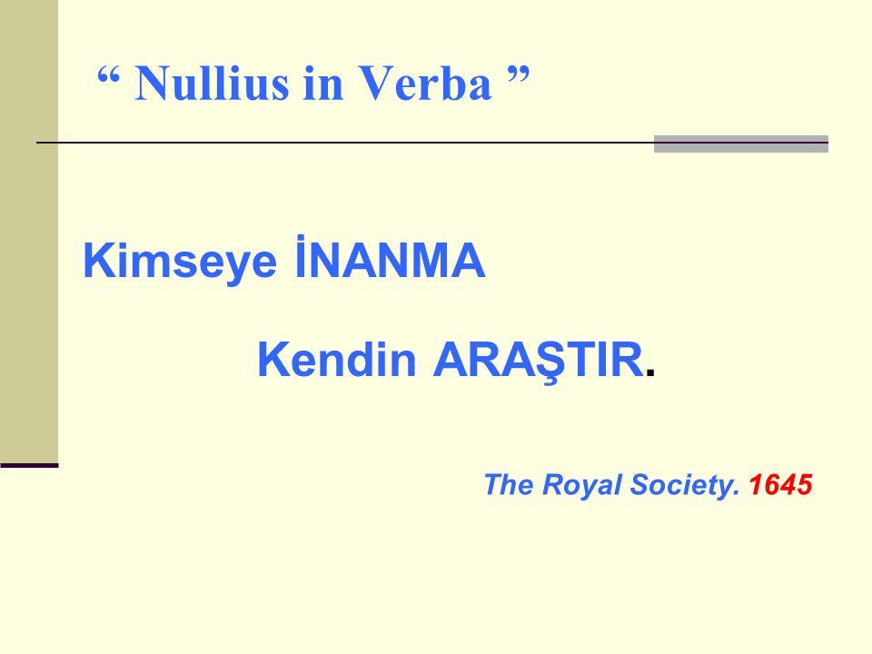 Nullius in Verba Kimseye İNANMA Kendin ARAŞTIR. The Royal Society. 1645