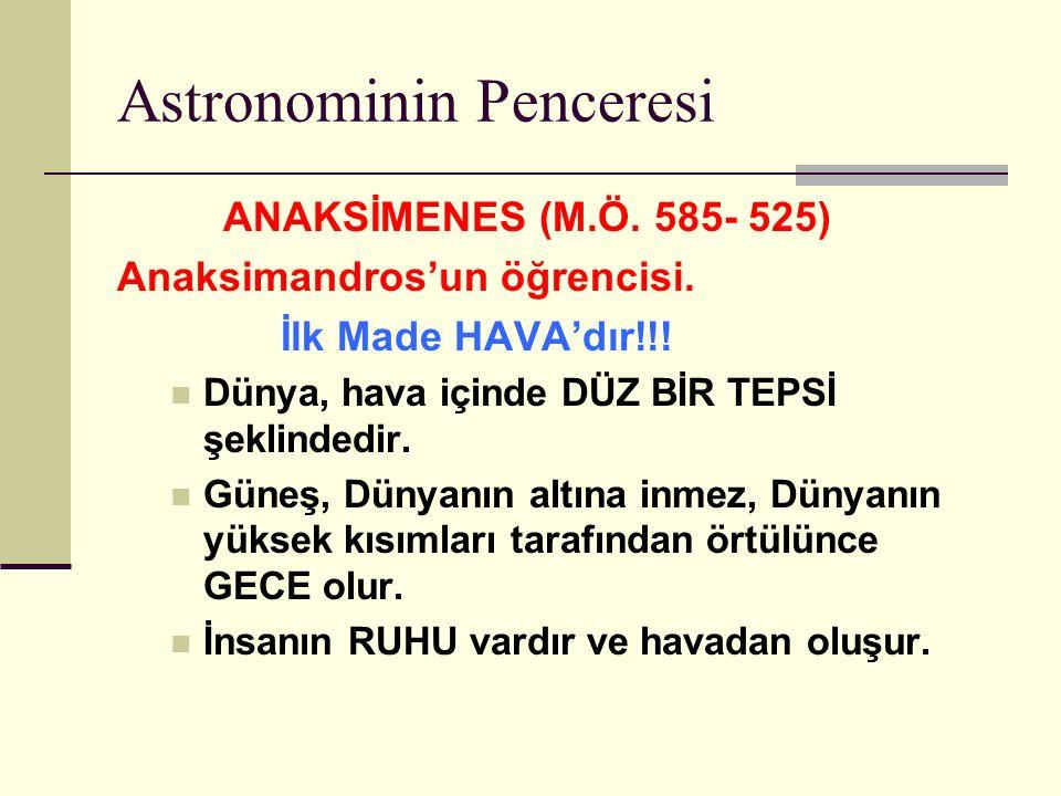 Astronominin Penceresi ANAKSİMENES (M.Ö.585- 525) Anaksimandros'un öğrencisi.