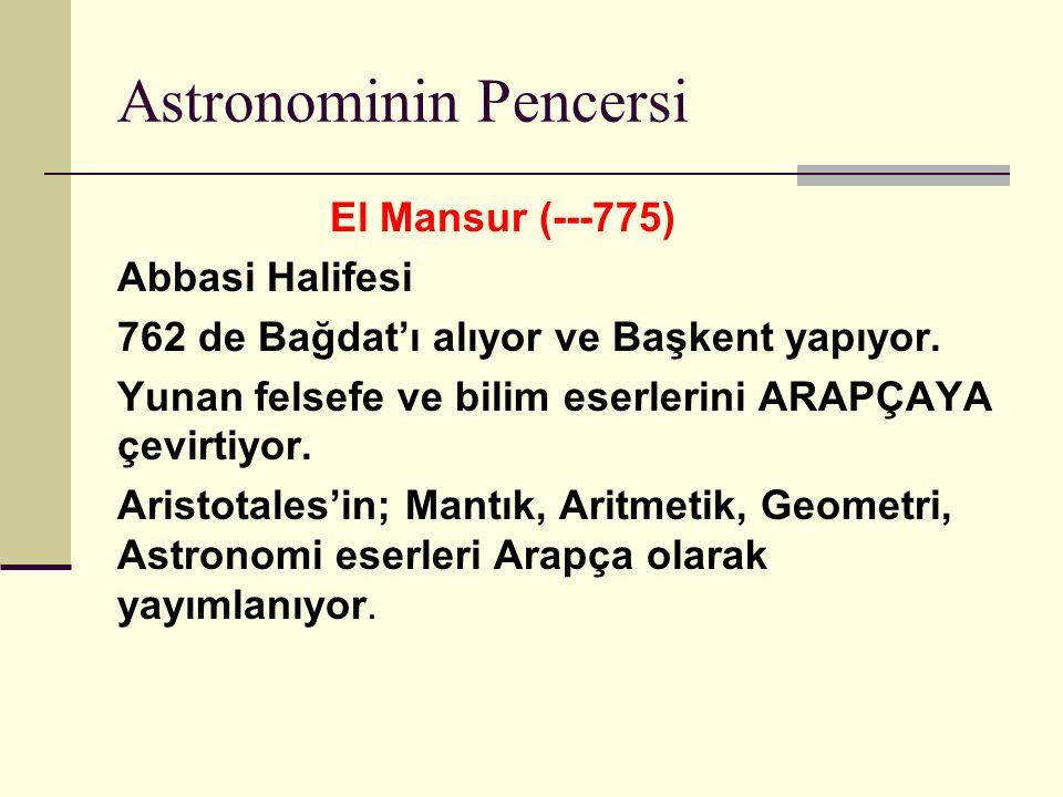 Astronominin Pencersi El Mansur (---775) Abbasi Halifesi 762 de Bağdat'ı alıyor ve Başkent yapıyor.