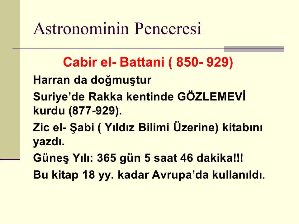 Astronominin Penceresi Cabir el- Battani ( 850- 929) Harran da doğmuştur Suriye'de Rakka kentinde GÖZLEMEVİ kurdu (877-929).