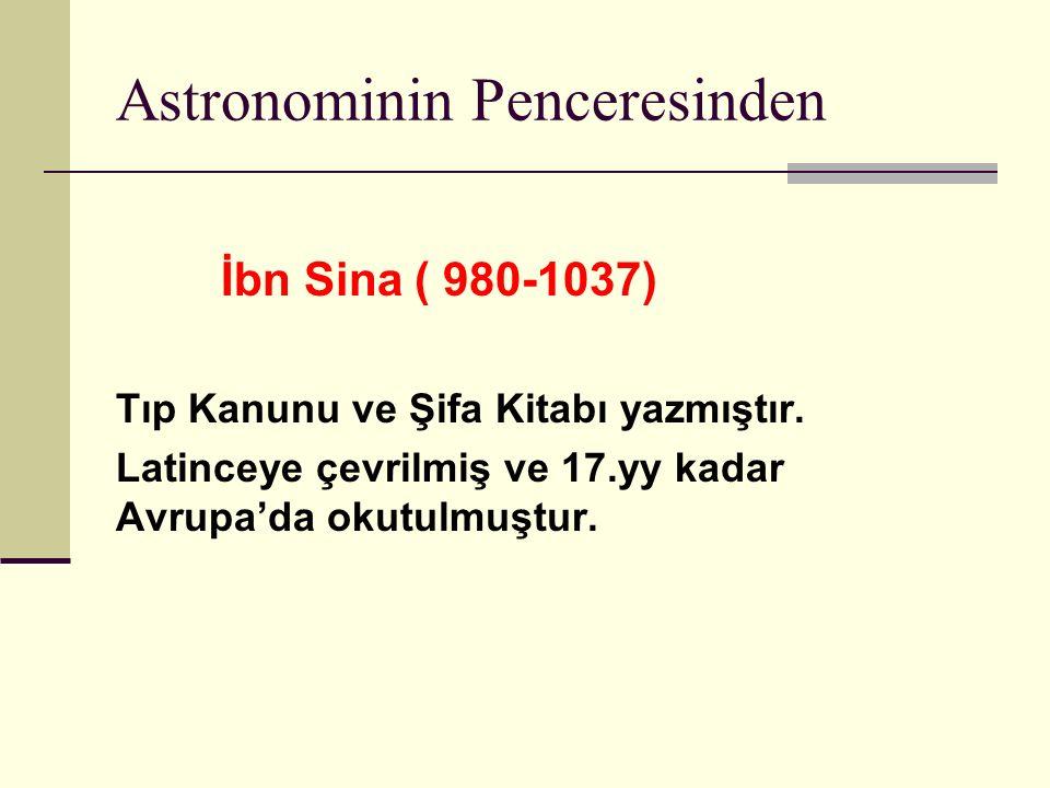 Astronominin Penceresinden İbn Sina ( 980-1037) Tıp Kanunu ve Şifa Kitabı yazmıştır.