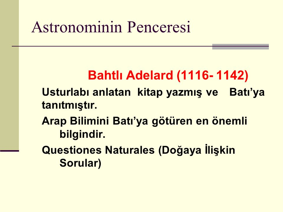 Astronominin Penceresi Bahtlı Adelard (1116- 1142) Usturlabı anlatan kitap yazmış ve Batı'ya tanıtmıştır.