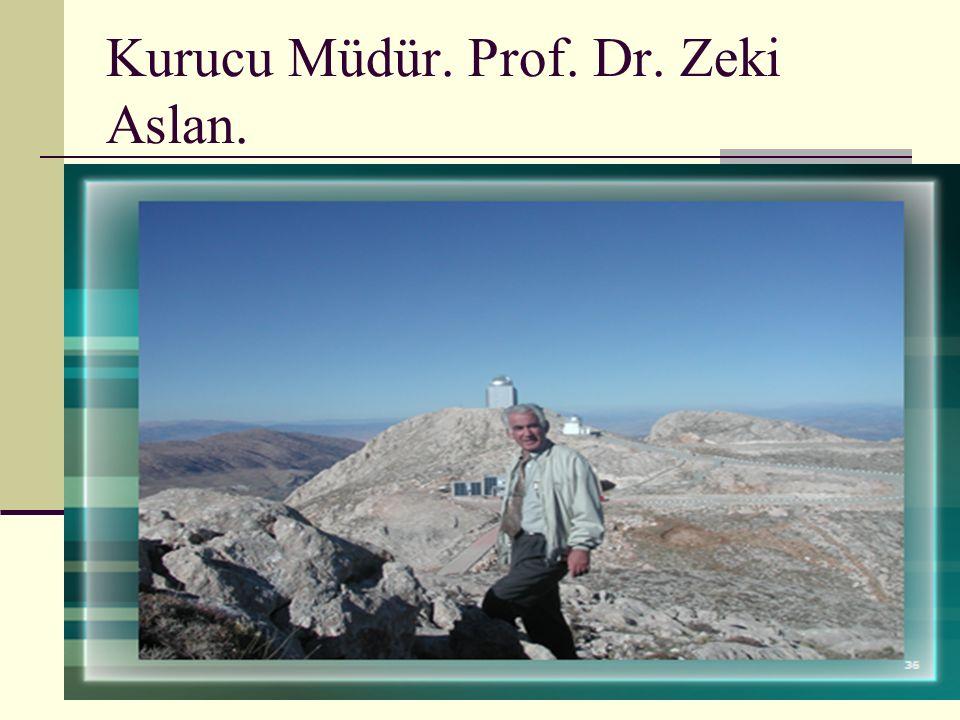 Kurucu Müdür. Prof. Dr. Zeki Aslan.