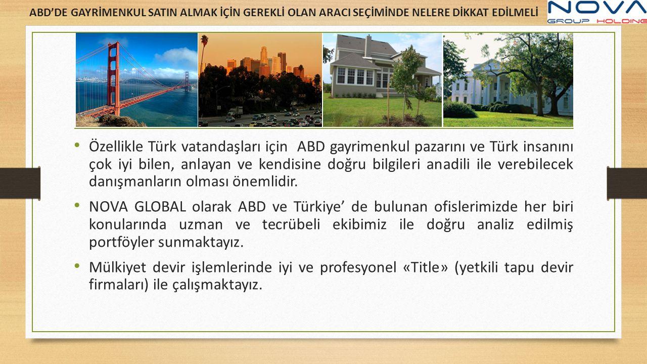 Özellikle Türk vatandaşları için ABD gayrimenkul pazarını ve Türk insanını çok iyi bilen, anlayan ve kendisine doğru bilgileri anadili ile verebilecek danışmanların olması önemlidir.