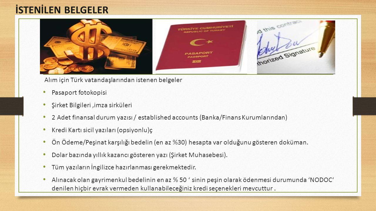 Alım için Türk vatandaşlarından istenen belgeler Pasaport fotokopisi Şirket Bilgileri,imza sirküleri 2 Adet finansal durum yazısı / established accounts (Banka/Finans Kurumlarından) Kredi Kartı sicil yazıları (opsiyonlu)ç Ön Ödeme/Peşinat karşılığı bedelin (en az %30) hesapta var olduğunu gösteren doküman.