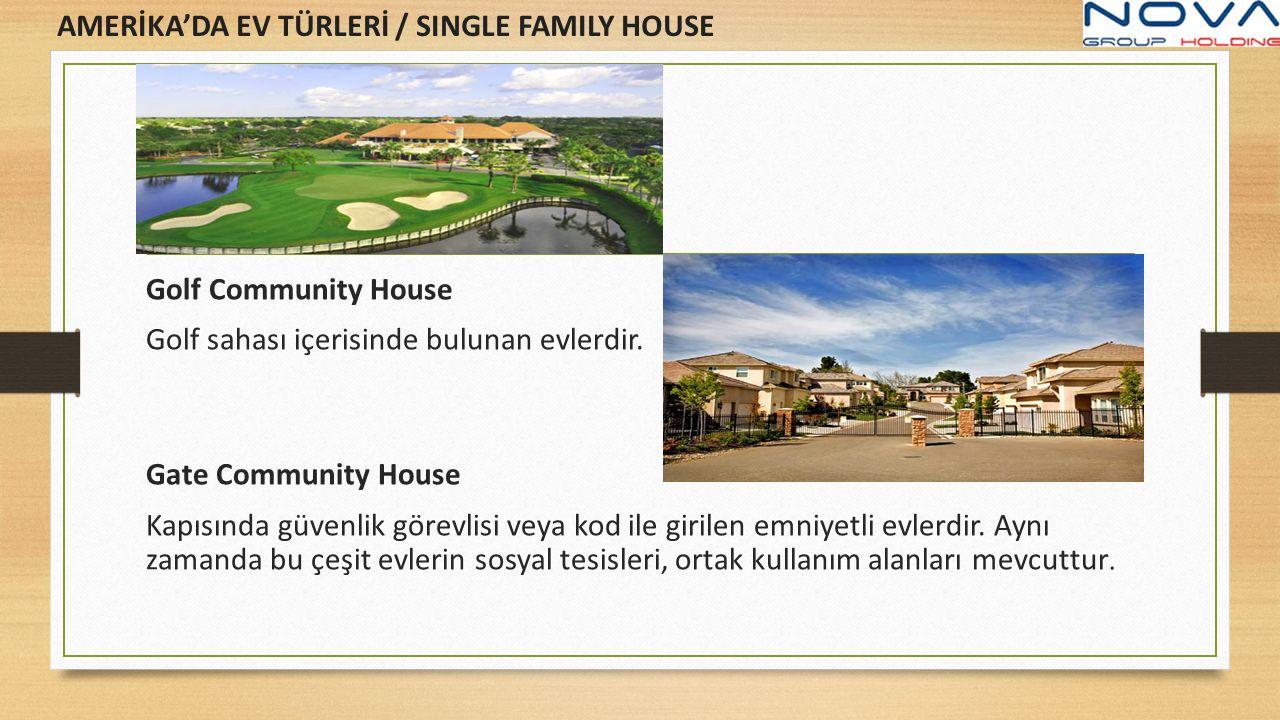 Golf Community House Golf sahası içerisinde bulunan evlerdir. Gate Community House Kapısında güvenlik görevlisi veya kod ile girilen emniyetli evlerdi