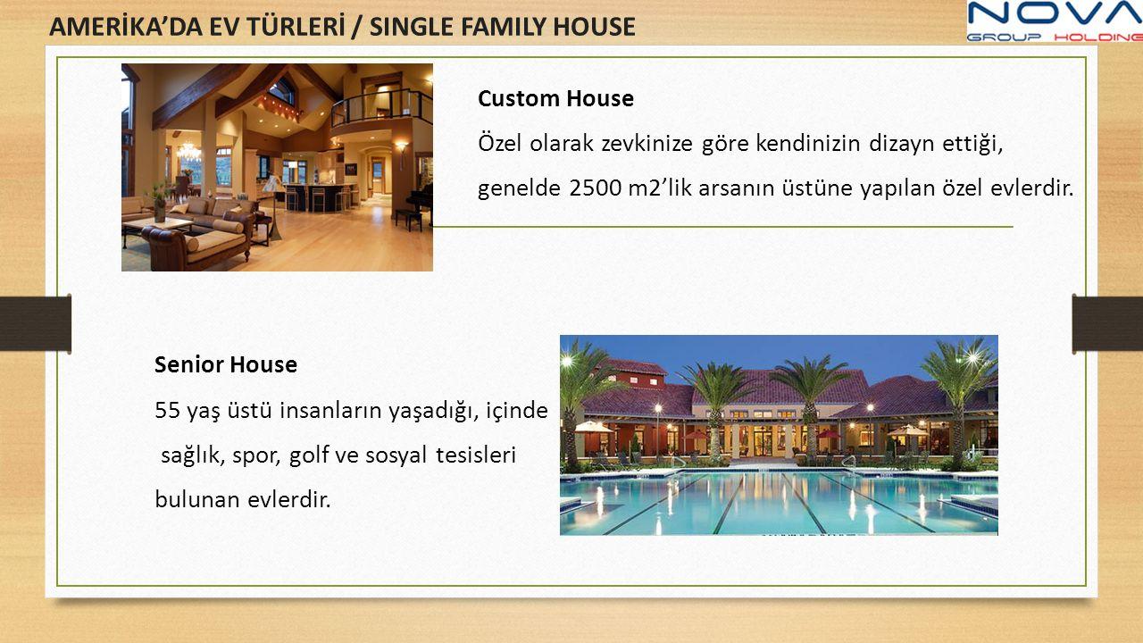 Custom House Özel olarak zevkinize göre kendinizin dizayn ettiği, genelde 2500 m2'lik arsanın üstüne yapılan özel evlerdir. AMERİKA'DA EV TÜRLERİ / SI