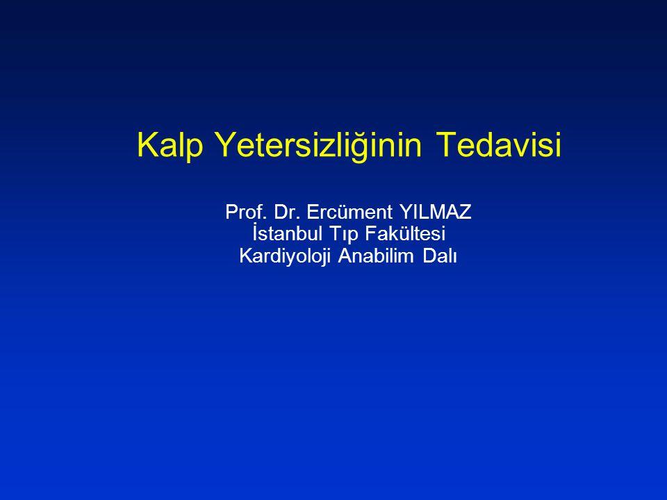 Kalp Yetersizliğinin Tedavisi Prof. Dr. Ercüment YILMAZ İstanbul Tıp Fakültesi Kardiyoloji Anabilim Dalı