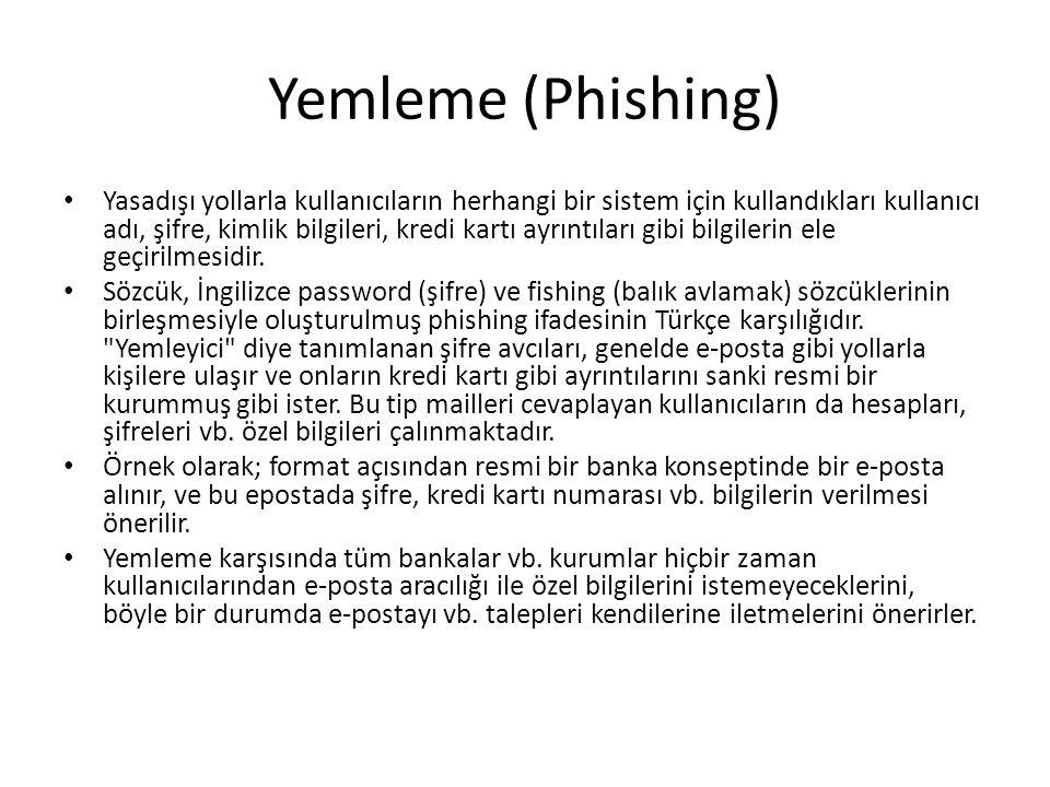 Yemleme (Phishing) Yasadışı yollarla kullanıcıların herhangi bir sistem için kullandıkları kullanıcı adı, şifre, kimlik bilgileri, kredi kartı ayrıntı