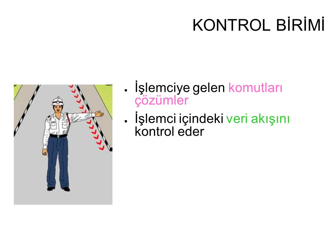 KONTROL BİRİMİ ● İşlemciye gelen komutları çözümler ● İşlemci içindeki veri akışını kontrol eder