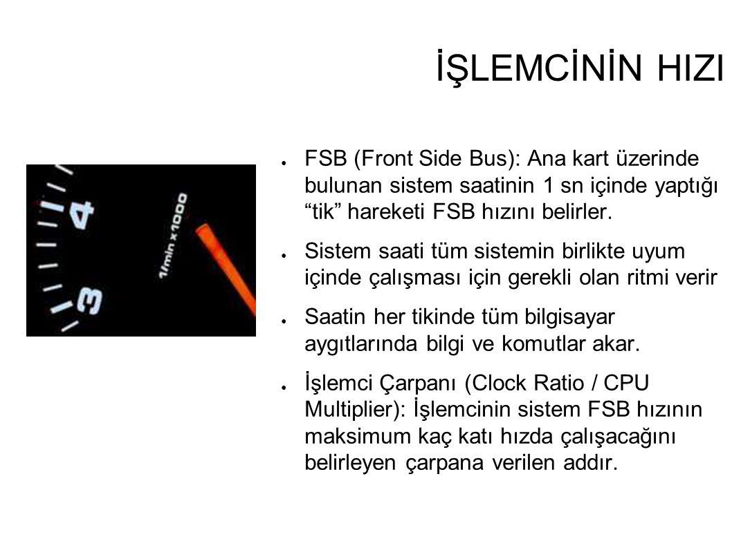 """İŞLEMCİNİN HIZI ● FSB (Front Side Bus): Ana kart üzerinde bulunan sistem saatinin 1 sn içinde yaptığı """"tik"""" hareketi FSB hızını belirler. ● Sistem saa"""