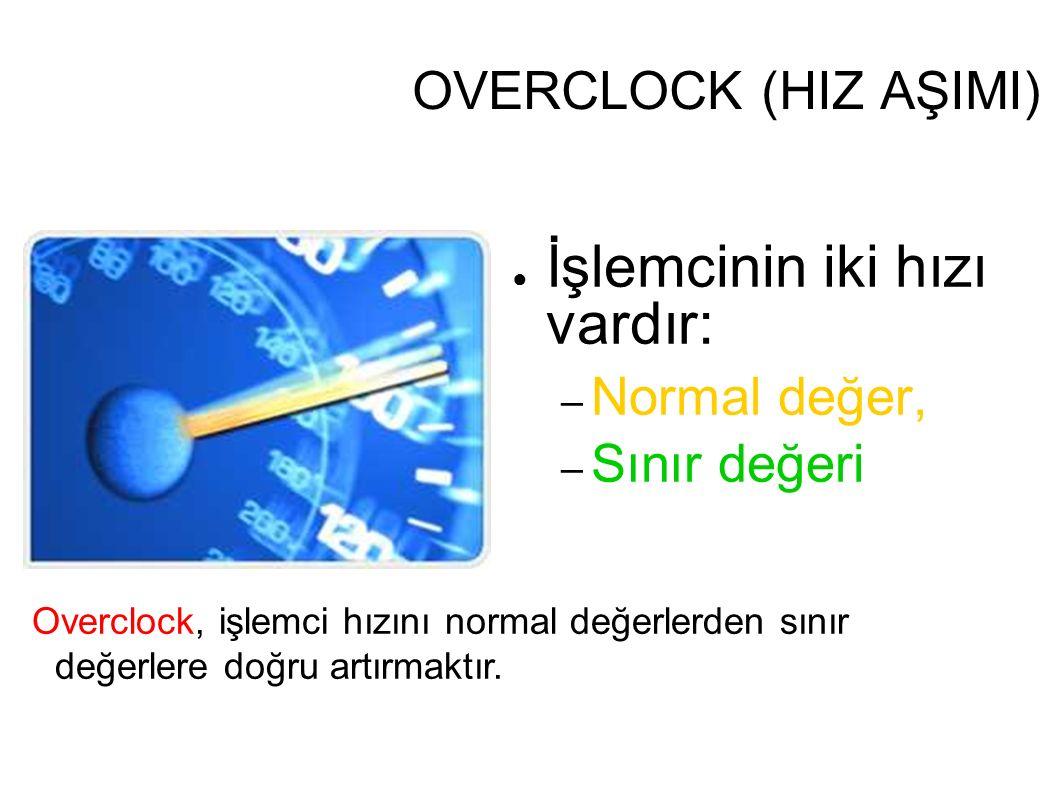 OVERCLOCK (HIZ AŞIMI) ● İşlemcinin iki hızı vardır: – Normal değer, – Sınır değeri Overclock, işlemci hızını normal değerlerden sınır değerlere doğru