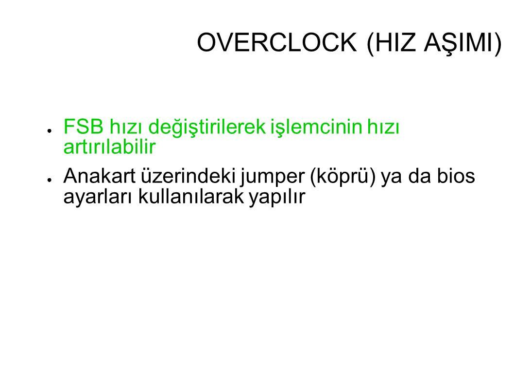 OVERCLOCK (HIZ AŞIMI) ● FSB hızı değiştirilerek işlemcinin hızı artırılabilir ● Anakart üzerindeki jumper (köprü) ya da bios ayarları kullanılarak yap