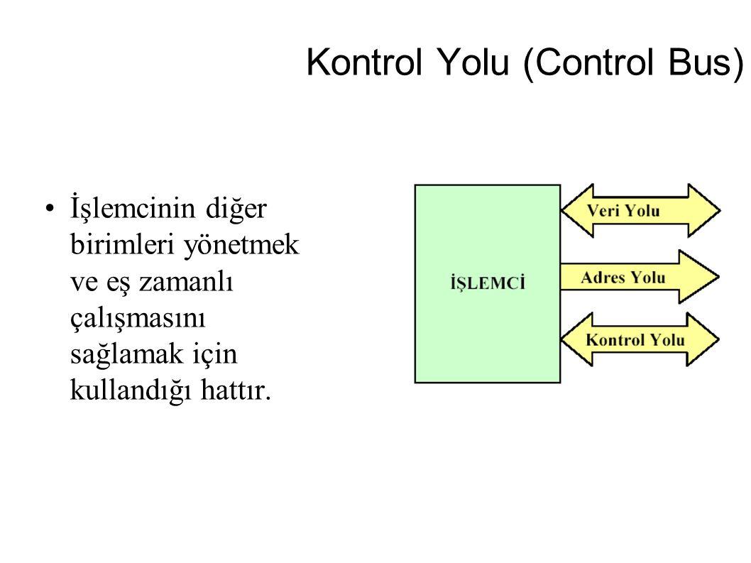 Kontrol Yolu (Control Bus) İşlemcinin diğer birimleri yönetmek ve eş zamanlı çalışmasını sağlamak için kullandığı hattır.