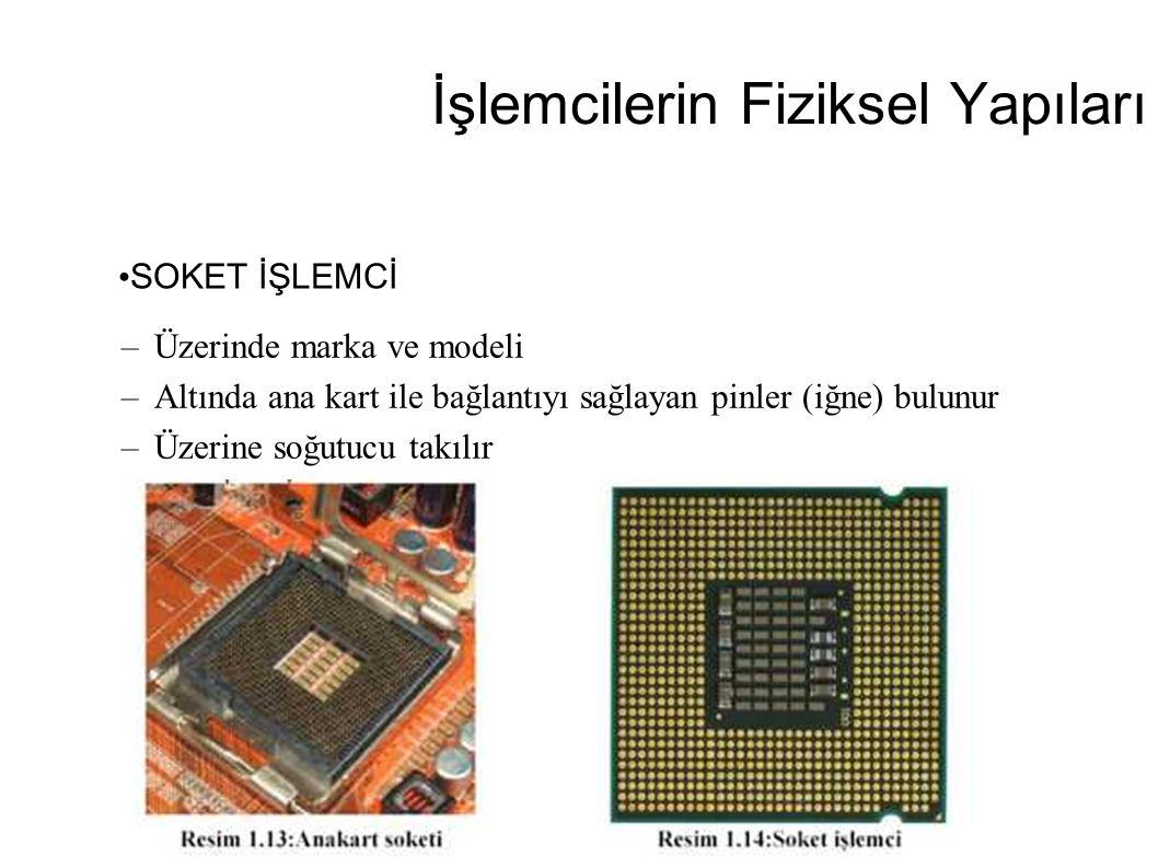 İşlemcilerin Fiziksel Yapıları –Üzerinde marka ve modeli –Altında ana kart ile bağlantıyı sağlayan pinler (iğne) bulunur –Üzerine soğutucu takılır SOK