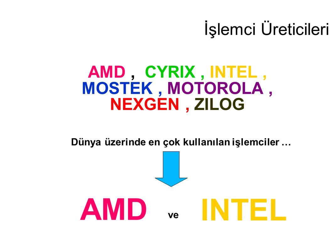 İşlemci Üreticileri AMD, CYRIX, INTEL, MOSTEK, MOTOROLA, NEXGEN, ZILOG Dünya üzerinde en çok kullanılan işlemciler … AMD INTEL ve