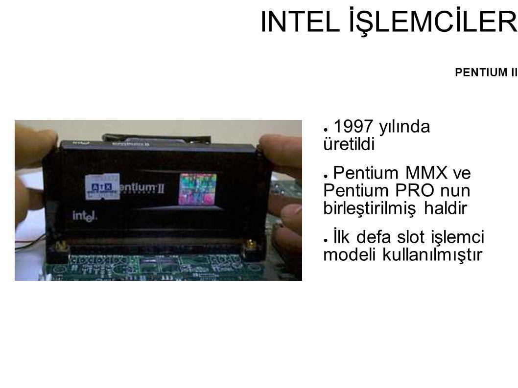 INTEL İŞLEMCİLER PENTIUM II ● 1997 yılında üretildi ● Pentium MMX ve Pentium PRO nun birleştirilmiş haldir ● İlk defa slot işlemci modeli kullanılmışt