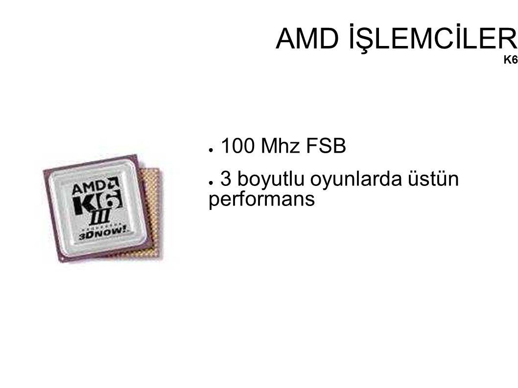 AMD İŞLEMCİLER K6 ● 100 Mhz FSB ● 3 boyutlu oyunlarda üstün performans
